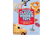 Making Classic Wooden Toys - 20 Step-by-Step Projects