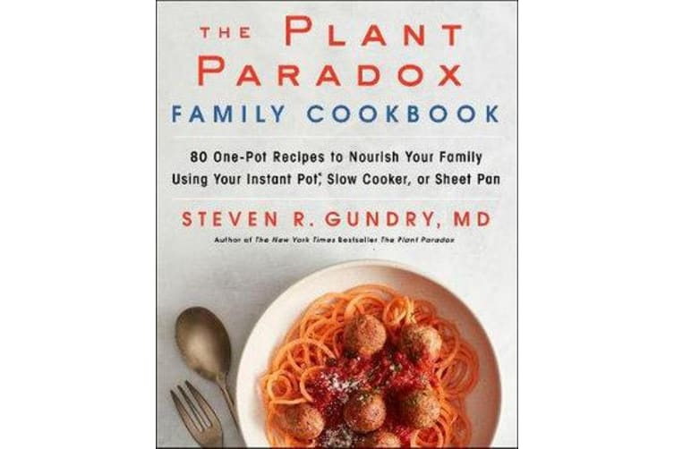 The Plant Paradox Family Cookbook - 80 One-Pot Recipes to Nourish Your Family Using Your Instant Pot, Slow Cooker, or Sheet Pan