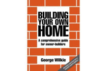 Building Your Own Home - A Comprehensive Guide for Owner-builders