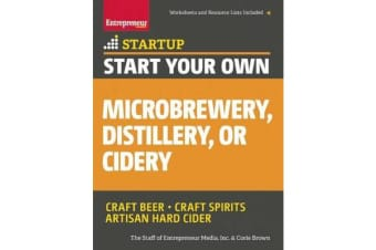 Start Your Own Microbrewery, Distillery, or Cidery - Your Step-By-Step Guide to Success
