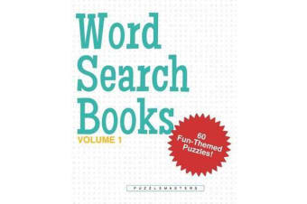 Word Search Books - A Collection of 60 Fun-Themed Word Search Puzzles; Great for Adults and for Kids! (Volume 1)