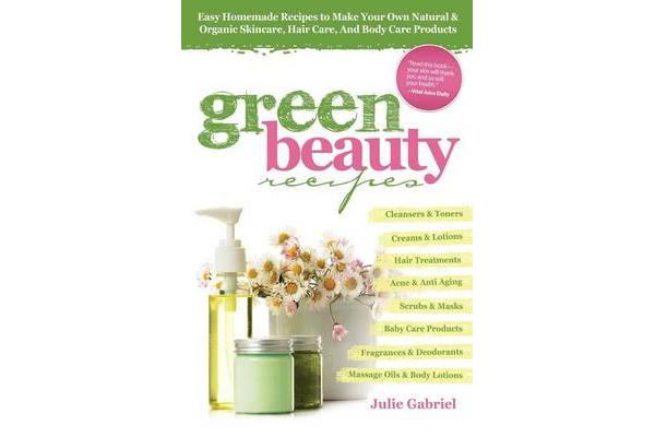 Image of Green Beauty Recipes - Easy Homemade Recipes to Make Your Own Natural and Organic Skincare, Hair Care, and Body Care Products