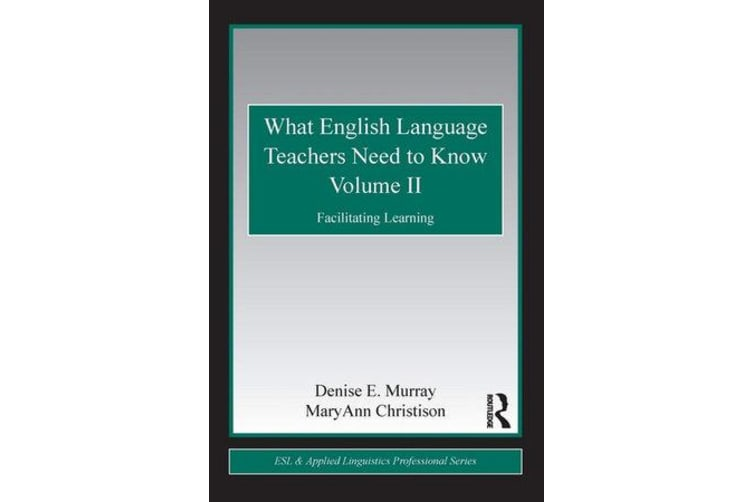 What English Language Teachers Need to Know Volume II - Facilitating Learning