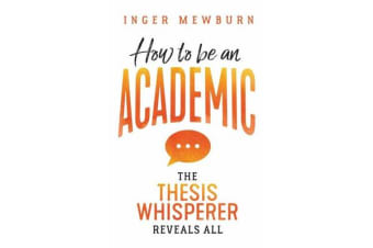 How to be an Academic - The thesis whisperer reveals all