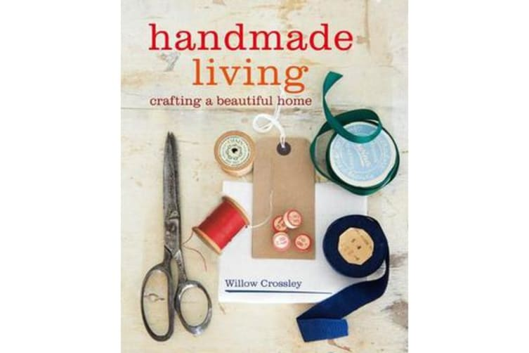 Handmade Living - 40 Step-by-Step Projects for Crafting a Beautiful Home