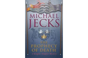 The Prophecy of Death (Knights Templar Mysteries 25) - A thrilling medieval adventure