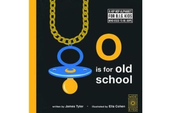 O is for Old School - A Hip Hop Alphabet for B.I.G. Kids Who Used to be Dope