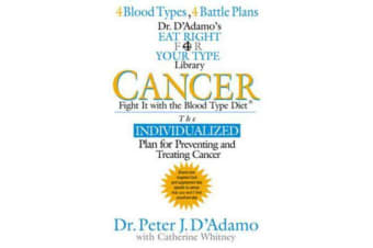 Cancer - Fight it with Blood Type Diet - the Individualised Plan for Preventing and Treating Cancer