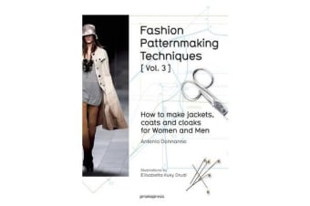Fashion Patternmaking Techniques - How to Make Jackets, Coats and Cloaks for Women and Men: Volume 3