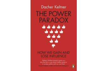 The Power Paradox - How We Gain and Lose Influence
