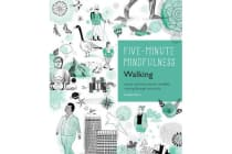 5-Minute Mindfulness: Walking - Essays and Exercises for Mindfully Moving Through the World