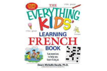 The Everything Kids' Learning French Book - Fun exercises to help you learn francais
