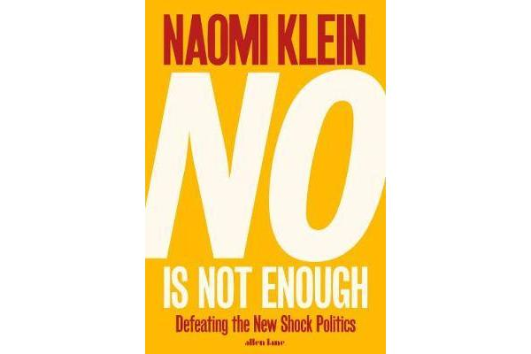 No Is Not Enough - Defeating the New Shock Politics
