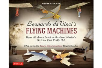 Leonardo da Vinci's Flying Machines Kit - Paper Airplanes Based on the Great Master's Sketches That Really Fly!