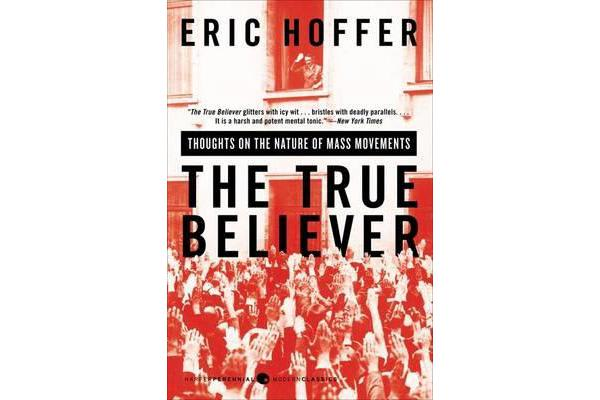 The True Believer - Thoughts on the Nature of Mass Movements