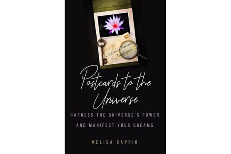 Postcards to the Universe - Harness the Universe's Power and Manifest your Dreams