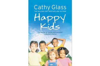 Happy Kids - The Secrets to Raising Well-Behaved, Contented Children