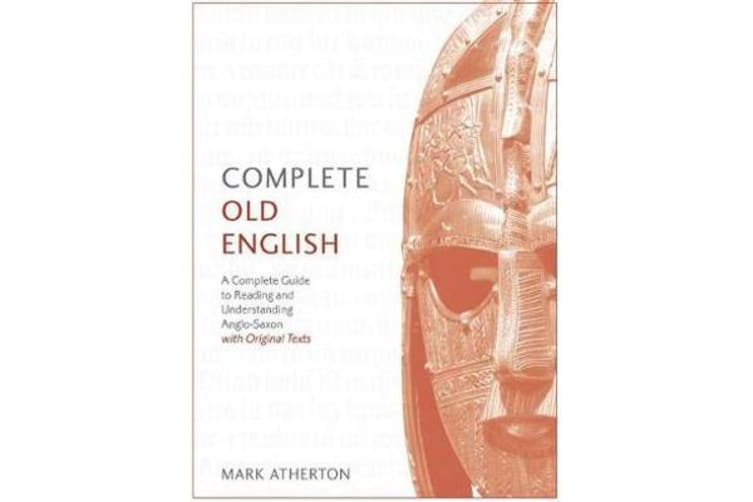 Complete Old English - A Comprehensive Guide to Reading and Understanding Old English, with Original Texts