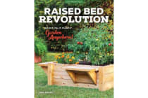 Raised Bed Revolution - Build It, Fill It, Plant It ... Garden Anywhere!