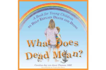 What Does Dead Mean? - A Book for Young Children to Help Explain Death and Dying
