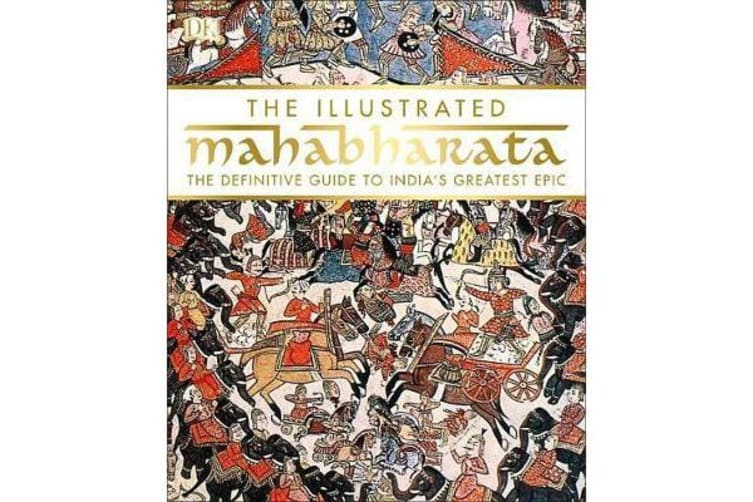 The Illustrated Mahabharata - The Definitive Guide to India S Greatest Epic