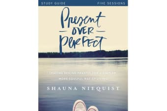 Present Over Perfect Study Guide - Leaving Behind Frantic for a Simpler, More Soulful Way of Living