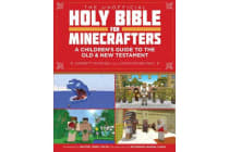 The Unofficial Holy Bible for Minecrafters - A Children's Guide to the Old and New Testament