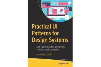 Practical UI Patterns for Design Systems - Fast-track Interaction Design for a Seamless User Experience