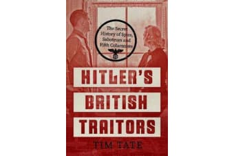 Hitler's British Traitors - The Secret History of Spies, Saboteurs and Fifth Columnists