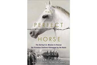 Perfect Horse - The Daring U.S. Mission to Rescue the Priceless Stallions Kidnapped by the Nazis