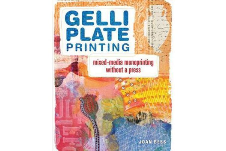 Gelli Plate Printing - Mixed-Media Monoprinting Without a Press