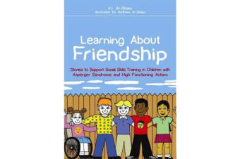 Learning About Friendship - Stories to Support Social Skills Training in Children with Asperger Syndrome and High Functioning Autism
