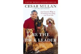 Be the Pack Leader - Use Cesar's Way to Transform Your Dog... and Your Life