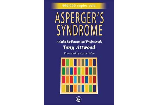 Asperger's Syndrome - A Guide for Parents and Professionals