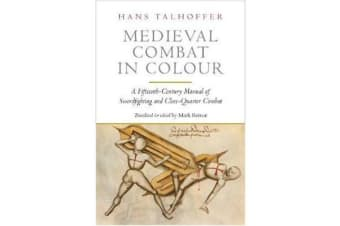 Medieval Combat in Colour - A Fifteenth-Century Manual of Swordfighting and Close-Quarter Combat