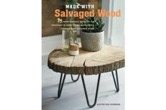 Made with Salvaged Wood - 35 Contemporary Projects for Furniture & Other Home Accessories Created from Recycled Wood