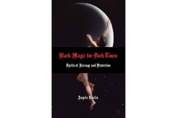 Black Magic for Dark Times - Spells of Revenge and Protection