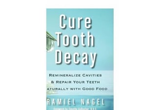 Cure Tooth Decay - Remineralize Cavities and Repair Your Teeth Naturally with Good Food