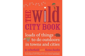 The Wild City Book - Fun Things to do Outdoors in Towns and Cities