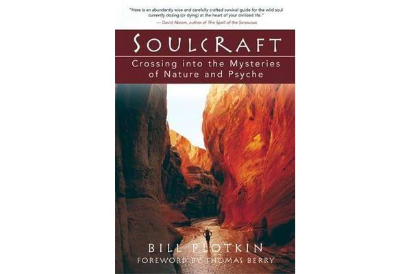 Soulcraft - The Shamanic Journey to Nature and Your Soul's True Purpose