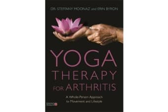 Yoga Therapy for Arthritis - A Whole-Person Approach to Movement and Lifestyle