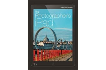 The Photographer's iPad - Putting the iPad at the heart of your photographic workflow