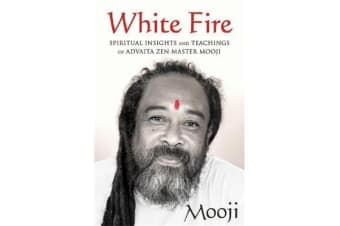 White Fire - Spiritual Insights and Teachings of Advaita Zen Master Mooji