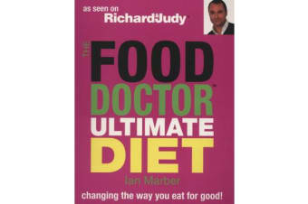 The Food Doctor Ultimate Diet - Changing the Way You Eat for Good!