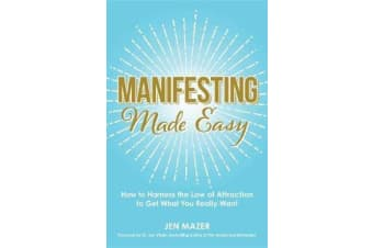 Manifesting Made Easy - How to Harness the Law of Attraction to Get What You Really Want