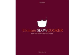 Ultimate Slow Cooker - Over 100 simple, delicious recipes