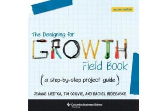 The Designing for Growth Field Book - A Step-by-Step Project Guide