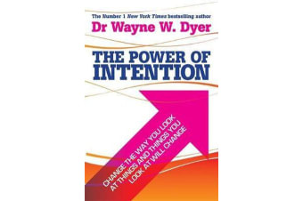 The Power of Intention - Learning to Co-create Your World Your Way