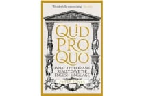 Quid Pro Quo - What the Romans Really Gave the English Language