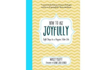 How to Age Joyfully - Eight Steps to a Happier, Fuller Life